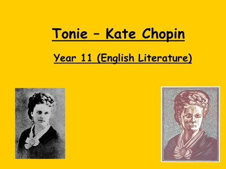Tonie – Kate Chopin Year 11 (English Literature).