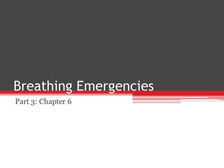 Breathing Emergencies Part 3: Chapter 6. The Basic's What is breathing? This is the process which oxygen is transferred into your blood The oxygen is.