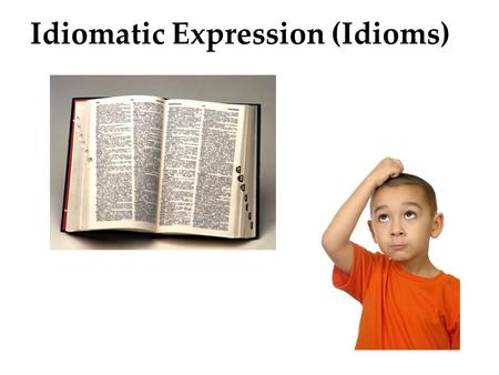Idiomatic Expression (Idioms). take a wife Cinderella's father took another wife take = to grab or carry away wife = a woman who is married.