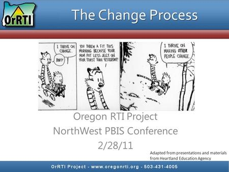 Adapted from presentations and materials from Heartland Education Agency The Change Process Oregon RTI Project NorthWest PBIS Conference 2/28/11.