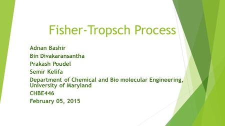 Fisher-Tropsch Process Adnan Bashir Bin Divakaransantha Prakash Poudel Semir Kelifa Department of Chemical and Bio molecular Engineering, University of.