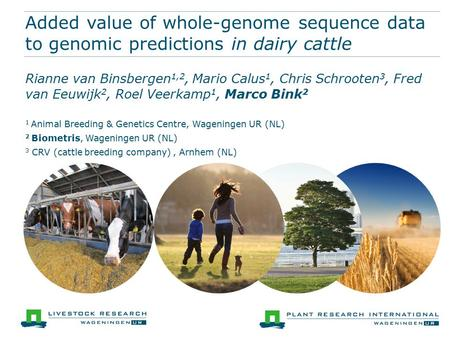 Added value of whole-genome sequence data to genomic predictions in dairy cattle Rianne van Binsbergen 1,2, Mario Calus 1, Chris Schrooten 3, Fred van.