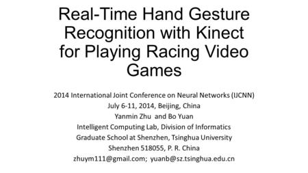 Real-Time Hand Gesture Recognition with Kinect for Playing Racing Video Games 2014 International Joint Conference on Neural Networks (IJCNN) July 6-11,