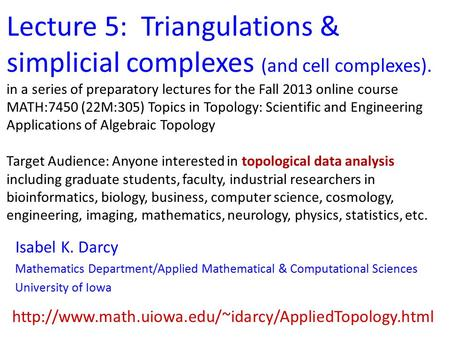 Lecture 5: Triangulations & simplicial complexes (and cell complexes). in a series of preparatory lectures for the Fall 2013 online course MATH:7450 (22M:305)