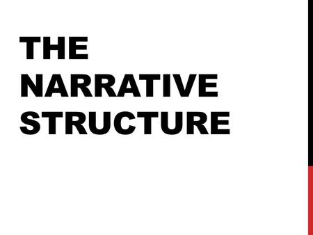 THE NARRATIVE STRUCTURE. THE NARRATOR in every movie, the camera is the primary narrator First-person narrator voice-over narration (example)example direct-address.