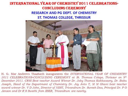 INTERNATIONAL YEAR OF CHEMISTRY 2011 CELEBRATIONS- CONCLUDING CEREMONY RESEARCH AND PG DEPT. OF CHEMISTRY ST. THOMAS COLLEGE, THRISSUR H. G. Mar Andrews.