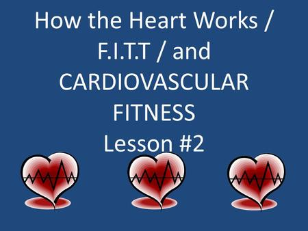 How the Heart Works / F.I.T.T / and CARDIOVASCULAR FITNESS Lesson #2.