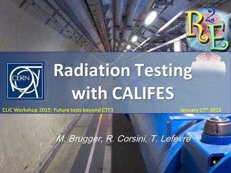 Future beyond CTF3: ESA/Electron testing January 27 th 2015 CLIC Workshop 2015: Future tests beyond CTF3 January 27 th 2015 Radiation Testing with CALIFES.