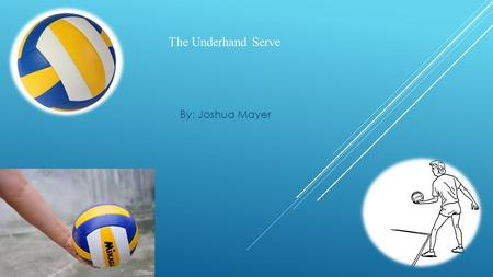 The Underhand Serve By: Joshua Mayer. Before a game you should do some stretches.(Check the pictures for examples) Warm-Up.