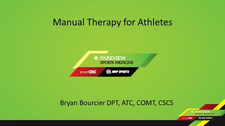 Manual Therapy for Athletes Bryan Bourcier DPT, ATC, COMT, CSCS.
