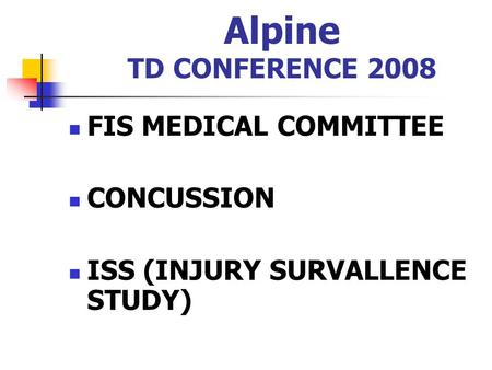 Alpine TD CONFERENCE 2008 FIS MEDICAL COMMITTEE CONCUSSION ISS (INJURY SURVALLENCE STUDY)