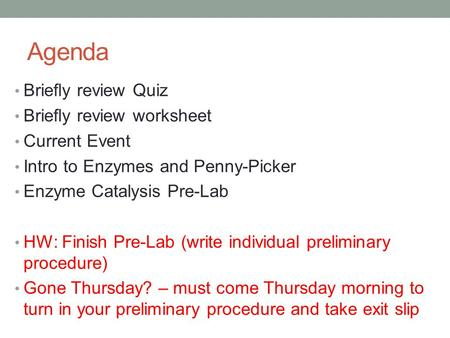Agenda Briefly review Quiz Briefly review worksheet Current Event Intro to Enzymes and Penny-Picker Enzyme Catalysis Pre-Lab HW: Finish Pre-Lab (write.