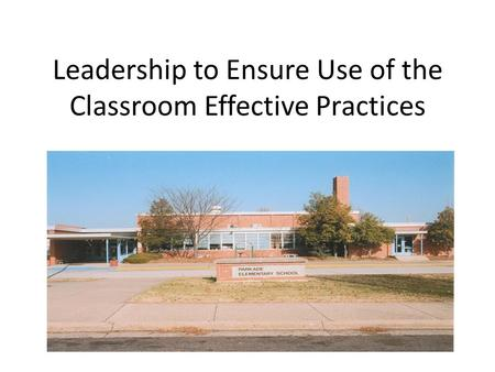 Leadership to Ensure Use of the Classroom Effective Practices.