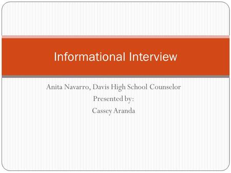 Anita Navarro, Davis High School Counselor Presented by: Cassey Aranda Informational Interview.
