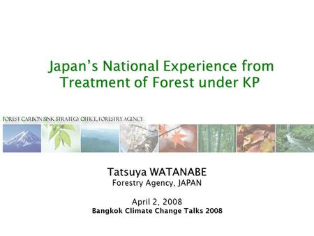 Japan's National Experience from Treatment of Forest under KP Japan's National Experience from Treatment of Forest under KP Tatsuya WATANABE Forestry Agency,