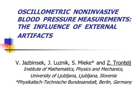OSCILLOMETRIC NONINVASIVE BLOOD PRESSURE MEASUREMENTS: THE INFLUENCE OF EXTERNAL ARTIFACTS V. Jazbinsek, J. Luznik, S. Mieke* and Z. Trontelj Institute.
