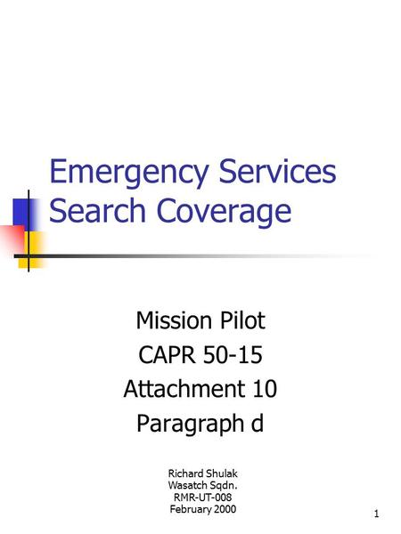 1 Emergency Services Search Coverage Mission Pilot CAPR 50-15 Attachment 10 Paragraph d Richard Shulak Wasatch Sqdn. RMR-UT-008 February 2000.