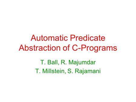 Automatic Predicate Abstraction of C-Programs T. Ball, R. Majumdar T. Millstein, S. Rajamani.