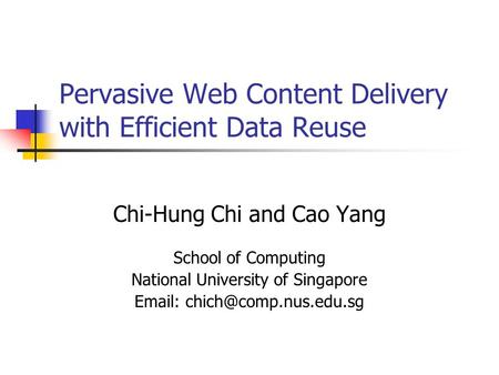 Pervasive Web Content Delivery with Efficient Data Reuse Chi-Hung Chi and Cao Yang School of Computing National University of Singapore