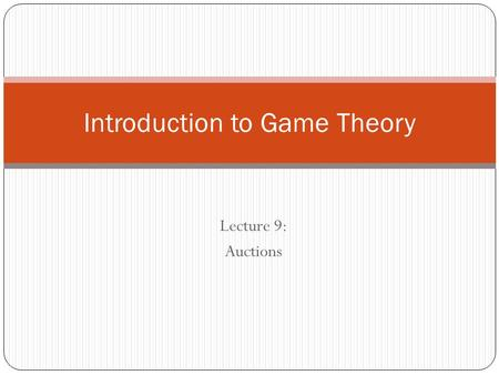 Lecture 9: Auctions Introduction to Game Theory. Preview Bayesian Games Imperfect information about the state of the world, just believes The last lecture.