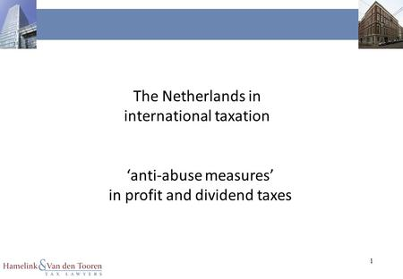 1 The Netherlands in international taxation 'anti-abuse measures' in profit and dividend taxes.