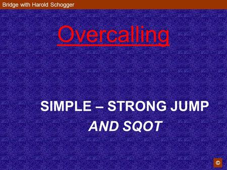 Bridge with Harold Schogger © Overcalling SIMPLE – STRONG JUMP AND SQOT.