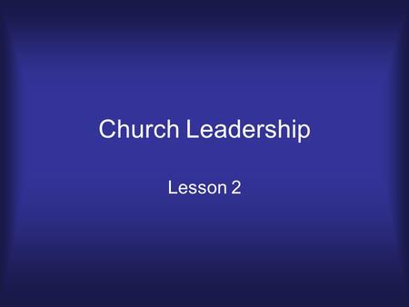 "Church Leadership Lesson 2. Introduction What is ""Leadership?"" In a way, leadership is something that you recognize when you see it. However, it is beneficial."
