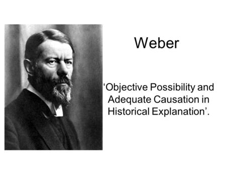 Weber 'Objective Possibility and Adequate Causation in Historical Explanation'.