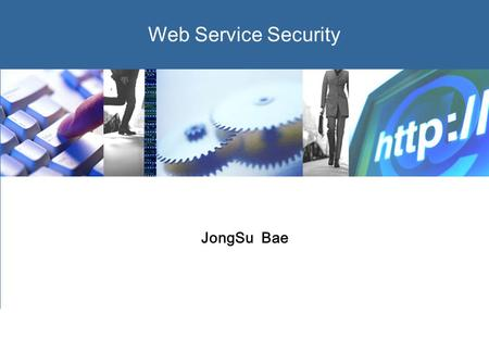 0 Web Service Security JongSu Bae. 1  Introduction 2. Web Service Security 3. Web Service Security Mechanism 4. Tool Support 5. Q&A  Contents.