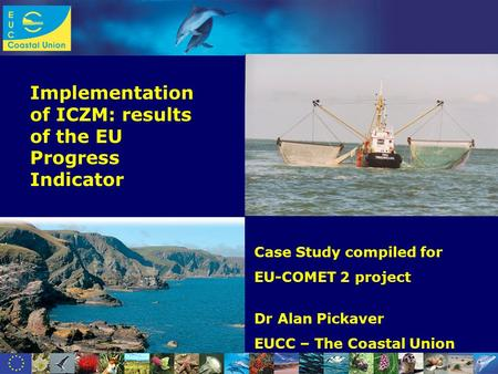 Www.dolphinfund.eu Implementation of ICZM: results of the EU Progress Indicator Case Study compiled for EU-COMET 2 project Dr Alan Pickaver EUCC – The.