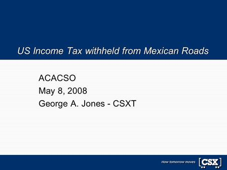 US Income Tax withheld from Mexican Roads ACACSO May 8, 2008 George A. Jones - CSXT.