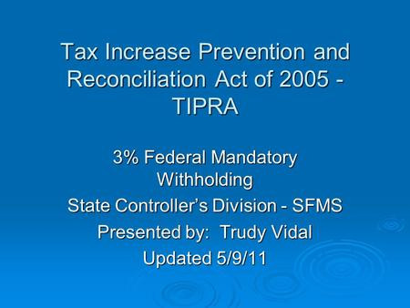 Tax Increase Prevention and Reconciliation Act of 2005 - TIPRA Tax Increase Prevention and Reconciliation Act of 2005 - TIPRA 3% Federal Mandatory Withholding.