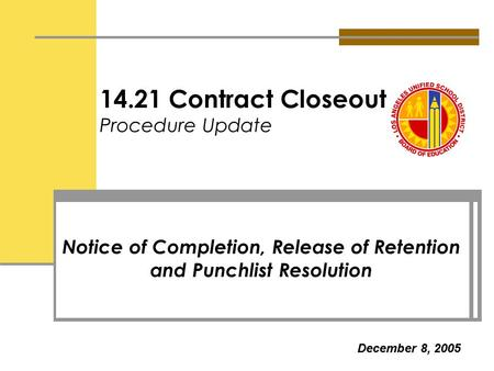 14.21 Contract Closeout Procedure Update Notice of Completion, Release of Retention and Punchlist Resolution December 8, 2005.