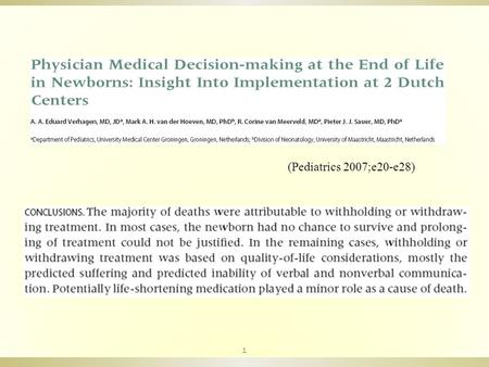 (Pediatrics 2007;e20-e28) 1. Medical End of Life decisions was defined as medical decisions with the effect or the probable effect that death was hastened.