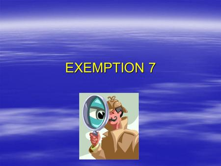 EXEMPTION 7.  Protects records or information compiled for law enforcement purposes, including criminal, civil, administrative and regulatory proceedings;