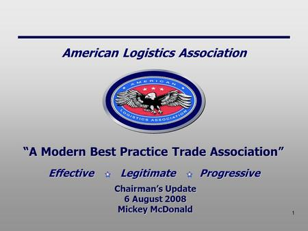 "1 ""A Modern Best Practice Trade Association"" Chairman's Update 6 August 2008 Mickey McDonald Chairman's Update 6 August 2008 Mickey McDonald Effective."