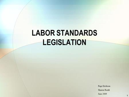 LABOR STANDARDS LEGISLATION 1 Page Erickson Sharon Ruehl June 2009.