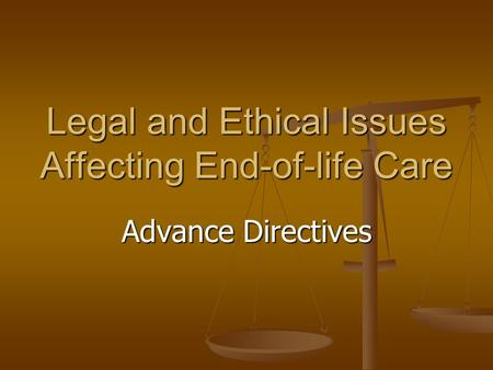 Legal and Ethical Issues Affecting End-of-life Care Advance Directives.