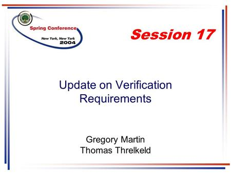 Update on Verification Requirements Gregory Martin Thomas Threlkeld Session 17.