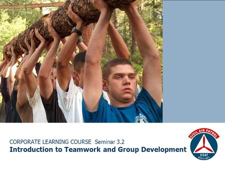 CORPORATE LEARNING COURSE Seminar 3.2 Introduction to Teamwork and Group Development.