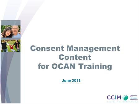 Consent Management Content for OCAN Training June 2011.