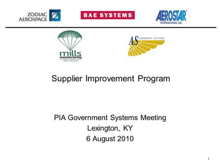 1 Supplier Improvement Program PIA Government Systems Meeting Lexington, KY 6 August 2010.