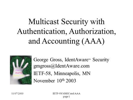 11/07/2003IETF-58 MSEC and AAA page 1 George Gross, IdentAware ™ Security IETF-58, Minneapolis, MN November 10 th 2003 Multicast.