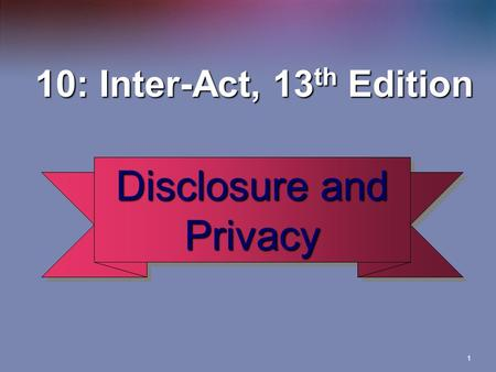 1 Disclosure and Privacy 10: Inter-Act, 13 th Edition 10: Inter-Act, 13 th Edition.
