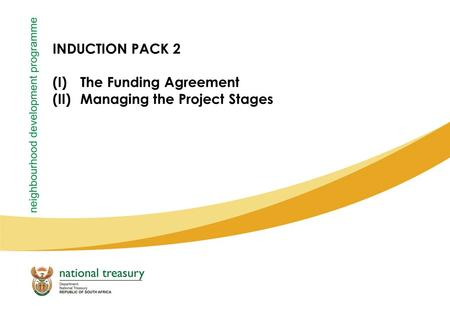 INDUCTION PACK 2 (I)The Funding Agreement (II)Managing the Project Stages.