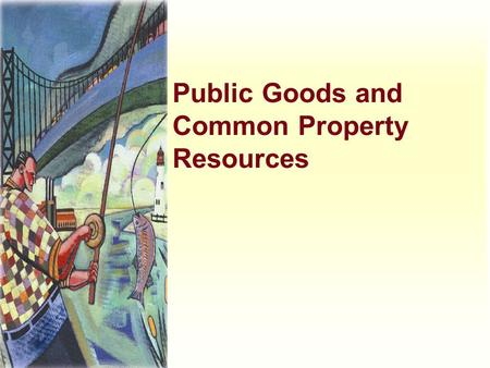 Public Goods and Common Property Resources. Harcourt, Inc. items and derived items copyright © 2001 by Harcourt, Inc. Characteristics of Goods When thinking.