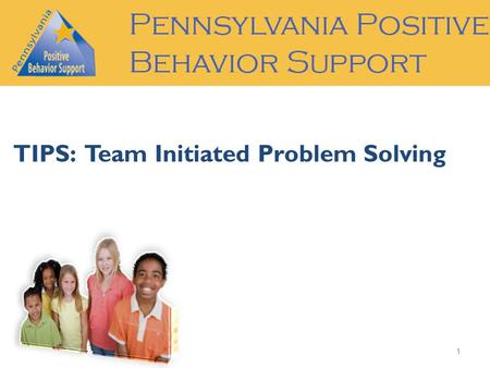 TIPS: Team Initiated Problem Solving 1. The Pennsylvania Positive Behavior Support Network The mission of the Pennsylvania Positive Behavior Support Network.