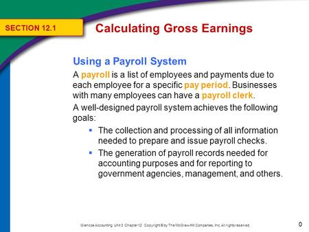 0 Glencoe Accounting Unit 3 Chapter 12 Copyright © by The McGraw-Hill Companies, Inc. All rights reserved. Using a Payroll System A payroll is a list of.