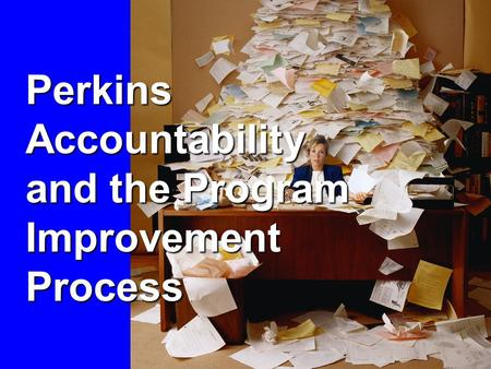 Perkins Accountability and the Program Improvement Process.