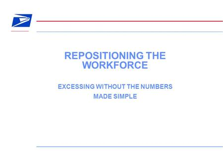 1 REPOSITIONING THE WORKFORCE EXCESSING WITHOUT THE NUMBERS MADE SIMPLE.